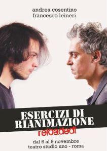 ESERCIZI DI RIANIMAZIONE - reloaded_Andrea Cosentino feat Francesco Leineri_ Teatro Studio Uno dal 6 al 9 novembre 2014_locandina